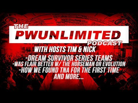 PWUnlimited Podcast (August 30, 2017): Dream Survivor Series Teams, Ric Flair, Finding TNA & More
