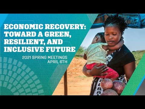 Economic Recovery: Toward a Green, Resilient, and Inclusive Future   2021 WBG-IMF Spring Meetings