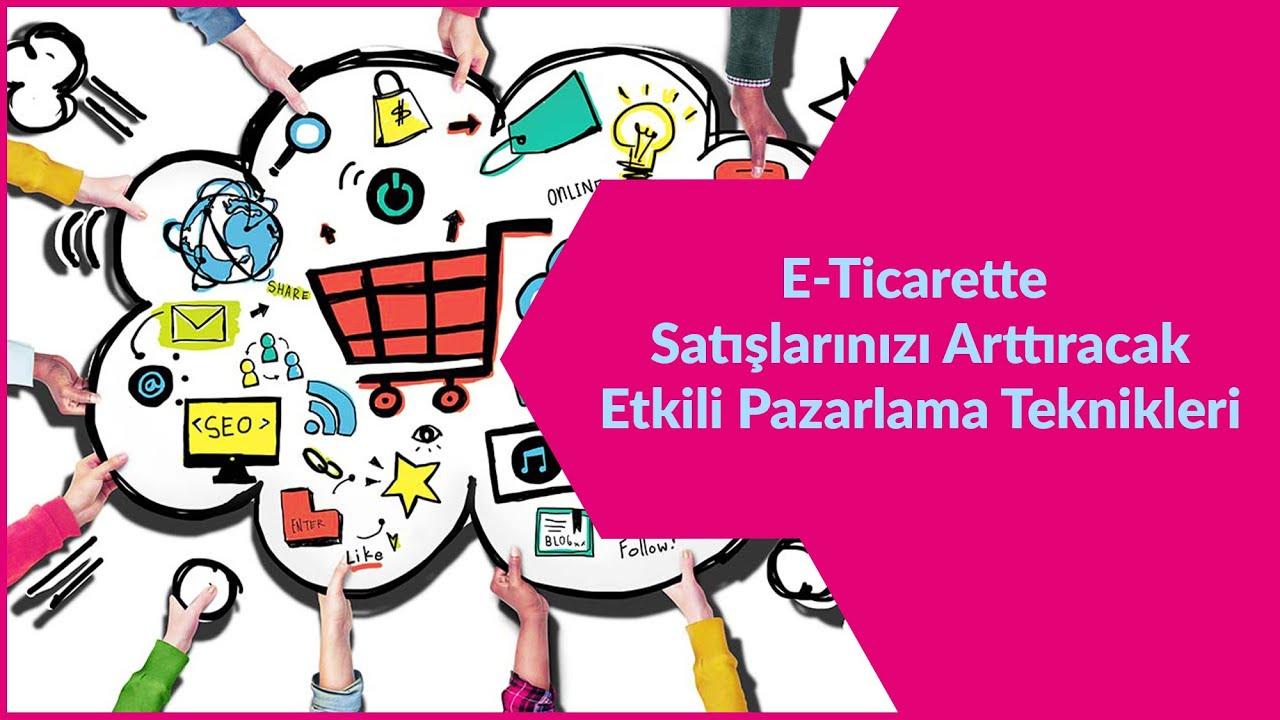 E-TİCARETTE SATIŞLARINIZI ARTTIRACAK PAZARLAMA TEKNİKLERİ