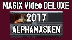 MAGIX Video Deluxe 2017 pro Tutorial - Alphamasken - Funktionsweise und Einsatzgebiete