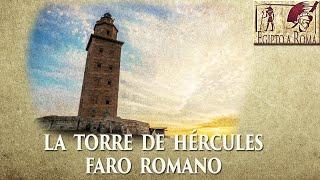 la torre de hercules faro romano historia y leyenda