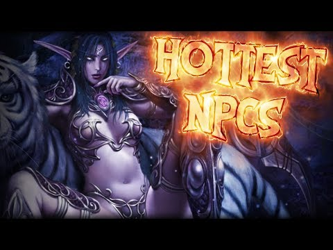 THE TOP 5 HOTTEST WORLD OF WARCRAFT NPCs!