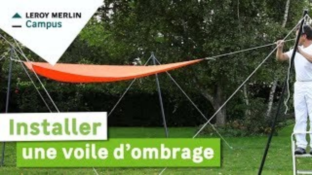 Comment Installer Une Voile D Ombrage Leroy Merlin Youtube