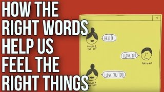 How the Right Words Help Us to Feel the Right Things