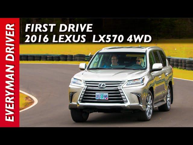 First Drive 2016 Lexus Lx 570 On Everyman Driver