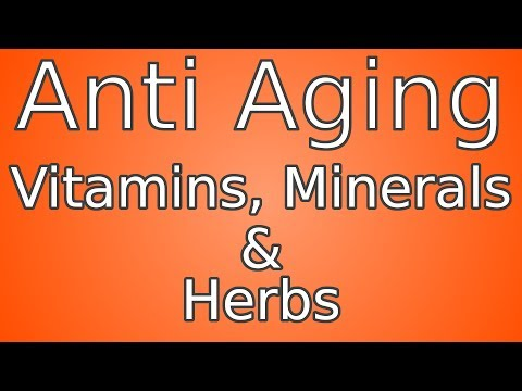 Anti Aging Vitamins, Minerals and Herbs