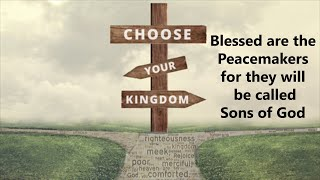 "Choose Your Kingdom: ""Blessed Are the Peacemakers"""