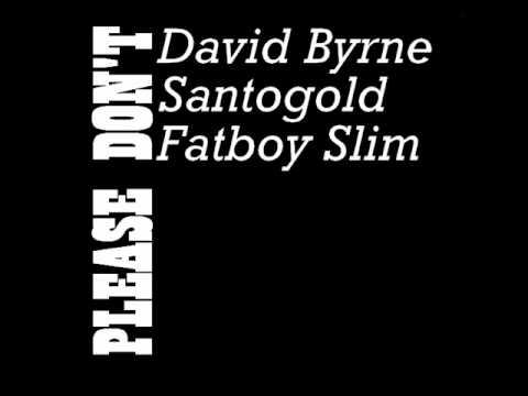 David Byrne & Fatboy Slim-Please don't(ft.Santogold)
