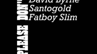 David Byrne & Fatboy Slim-Please don't(ft.Santogold)