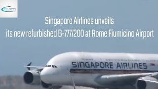 Singapore Airlines unveils its new refurbished B-777/200 at Rome Fiumicino Airport