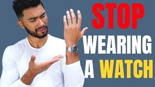 5 Reasons You Should STOP Wearing a Watch