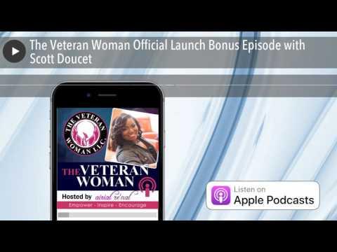 The Veteran Woman Official Launch Bonus Episode with Scott Doucet