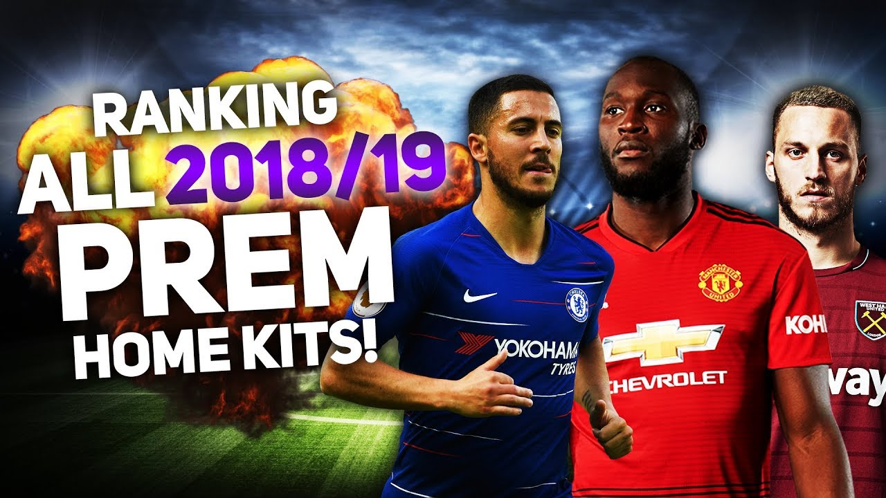 f32f16d63 RANKING ALL 20 2018/19 PREMIER LEAGUE HOME KITS! - YouTube