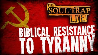The Soul Trap: LIVE! Biblical Resistance to Tyranny (THE ACCIDENTAL SHOW AFTER THE SHOW)
