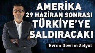 Amerika 29 Haziran sonrası Türkiye'ye saldıracak!