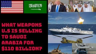 WHAT WEAPONS U.S IS SELLING TO SAUDI ARABIA FOR $110 BILLION?