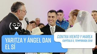 Yaritza y Ángel dan el SÍ   Contra Viento y Marea   Temporada 2018
