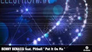 BENNY BENASSI feat. Pitbull ' Put It On Me '