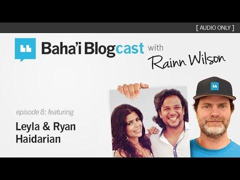 Baha'i Blogcast with Rainn Wilson – Episode 8: Leyla & Ryan Haidarian