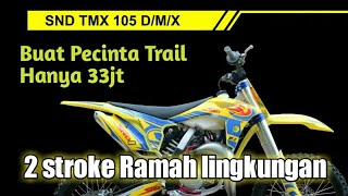 New Engine SND TMX 105 - Trail 2stroke special engine ramah lingkungan