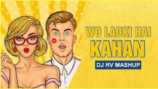 Wo Ladki Hai Kahan ll Dil chahta hai ll Mashup DJ RV