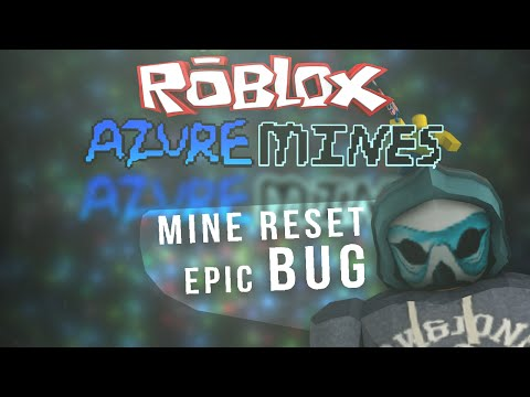 [ROBLOX] Azure Mines: Mine Reset Epic BUG