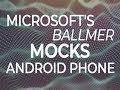 """Microsoft's Ballmer mocks Android phone"""