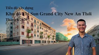 Tiến độ xây dựng Khu Đô Thị Sun Grand City New An Thới | Tháng 6/2020 | SUN GROUP PHÚ QUỐC