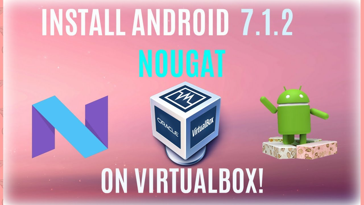 Install Android 7.1.2 Nougat on PC or Virtualbox!