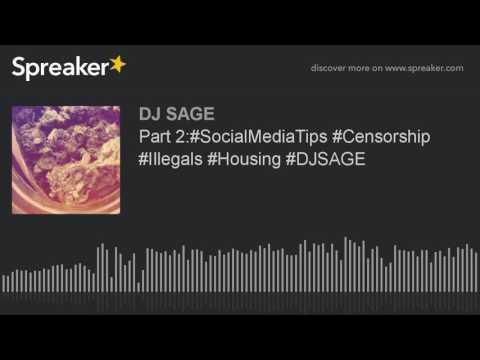 Part 2:#SocialMediaTips #Censorship #Illegals #Housing #DJSAGE (part 1 of 3)