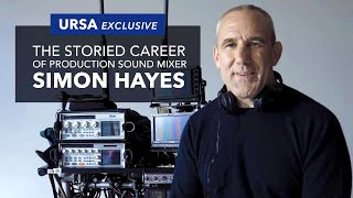 An Interview with Prodขction Sound Mixer Simon Hayes | URSA Exclusive