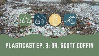 PLASTICAST: Ep3 - Dr. Scott Coffin