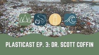 PLASTICAST: Ep3 - Scott Coffin