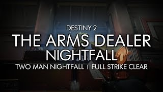 Destiny 2 - Nightfall: The Arms Dealer - Full Strike Clear Gameplay (Two Man)