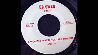 Ed Owen - I Wonder Where You Are Tonight