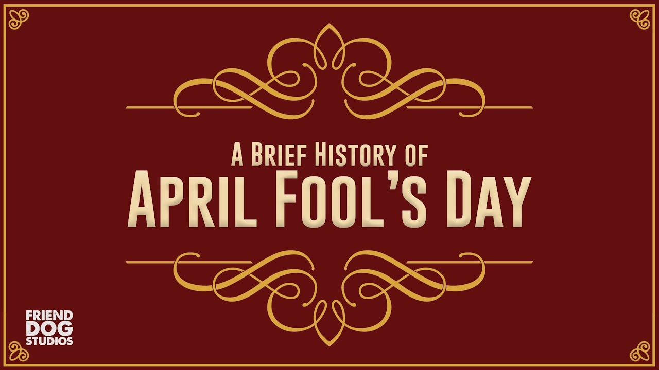 Every Day Seems To Be April Fools Day >> A Brief History Of April Fool S Day Youtube