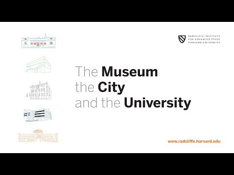 The Museum, the City, and the University || Radcliffe Institute