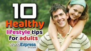 10 healthy lifestyle tips for adults | worldexpress lifeexpress worldexpress24.com