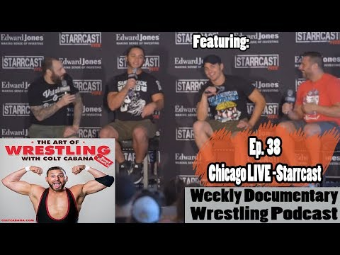 Ep 38 FULL VIDEO (Live CHICAGO - Starrcast) - Art of Wrestling Podcast w/ Colt Cabana