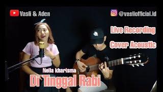 Download LIVE ACOUSTIC _ DI TINGGAL RABI *Nella kharisma* Cover By Vasli & Aden