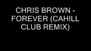 CHRIS BROWN - FOREVER (CAHILL CLUB REMIX)