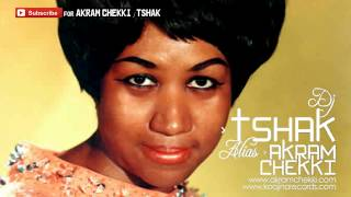 Aretha Franklin - Respect (tShak Remix) 2015 | Akram Chekki