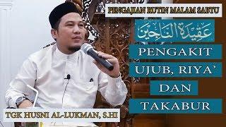 UJUB RIYA' DAN TAKABUR - Tgk Husni Al-lukman, S.Hi - Masjid Jamik Lhokseumawe
