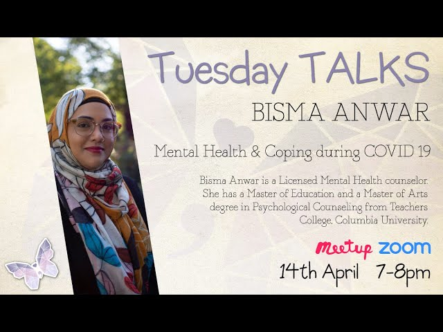 Tuesday Talks - Mental Health & Coping during COVID-19 - Bisma Anwar