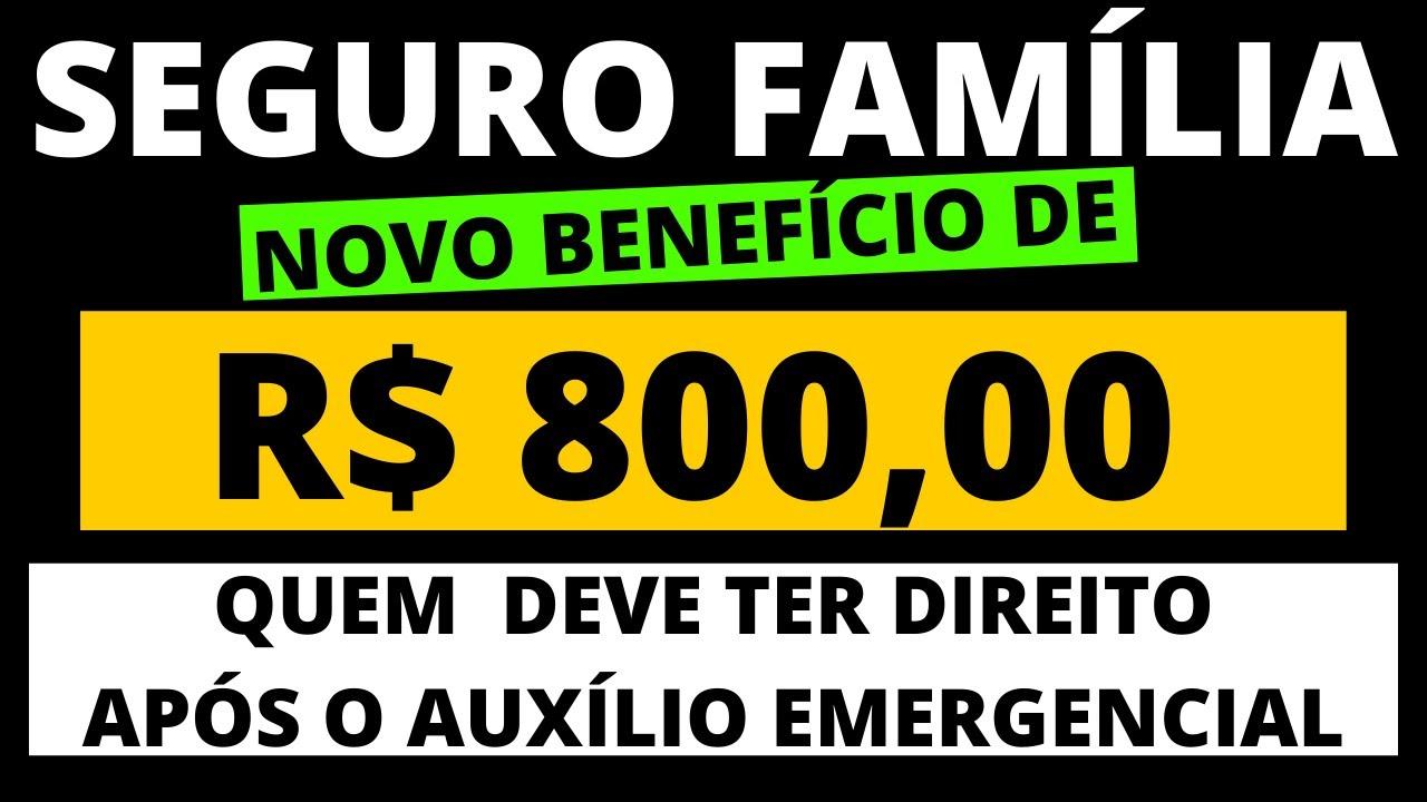 NOVO BENEFÍCIO: SEGURO FAMÍLIA DE R$ 800,00 LOGO APÓS AUXÍLIO EMERGENCIAL I QUEM TERÁ DIREITO?