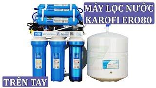 Giới thiệu máy lọc nước Karofi ERO80 chính hãng, giá tốt