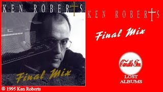 Ken Roberts: Final Mix (Full Album) 1995