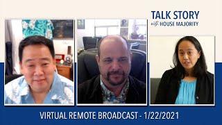 TALK STORY WITH HOUSE MAJORITY - REP. RYAN I. YAMANE AND EDWARD MERSEREAU - 1/22/2021