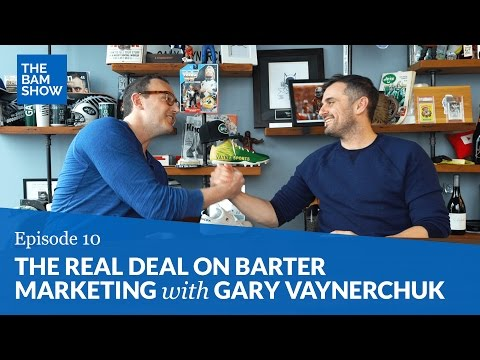 The Real Deal on Barter & Marketing with Gary Vaynerchuk: The BAM Show Episode 10