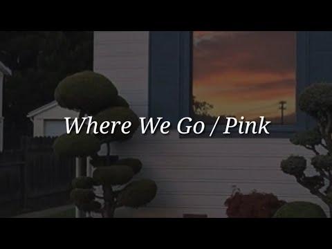 Pink - Where We Go (Lyrics)